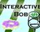 Play Interactive Bob I