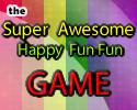 Play The Super Awesome Happy Fun Fun Game