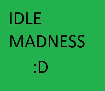 Play Idle Madness