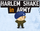 Play Harlem Shake in Army