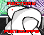 Play Fisticuffs Factory