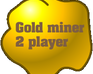 Play Gold miner Two player - (English version)