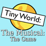 Play Tiny World: The Musical: The Game
