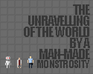 Play The Unravelling Of The World By A Man-Made Monstrosity