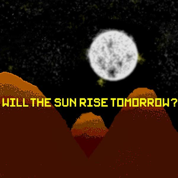 Play Will the sun rise tomorrow?