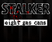 Play Stalker: Eight Gas Cans