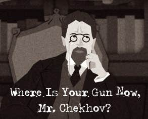 Play Where Is Your Gun Now, Mr. Chekhov?