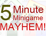 Play 5 Minute Minigame Mayhem