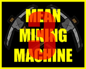 Play MEAN MINING MACHINE III