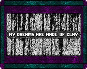 Play My Dreams Are Made of Clay
