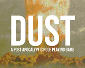 Play DUST - A Post Apocalyptic Role Playing Game