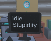 Play Idle Stupidity